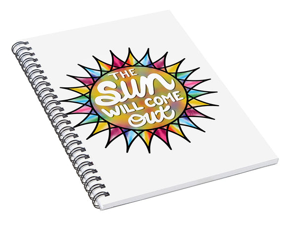 Sun Will Come Out - Spiral Notebook