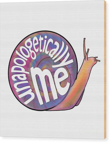 Unapologetically Me - Wood Print