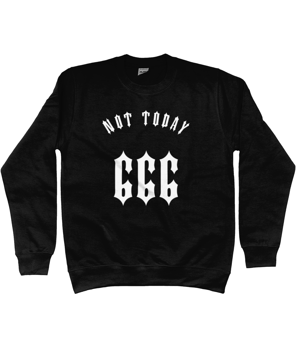 Not Today 666 - Sweatshirt
