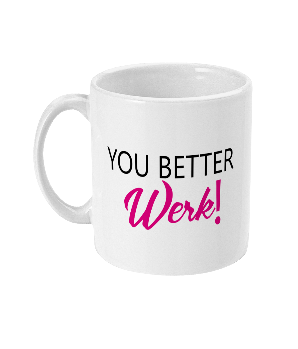 You Better Werk! Mug