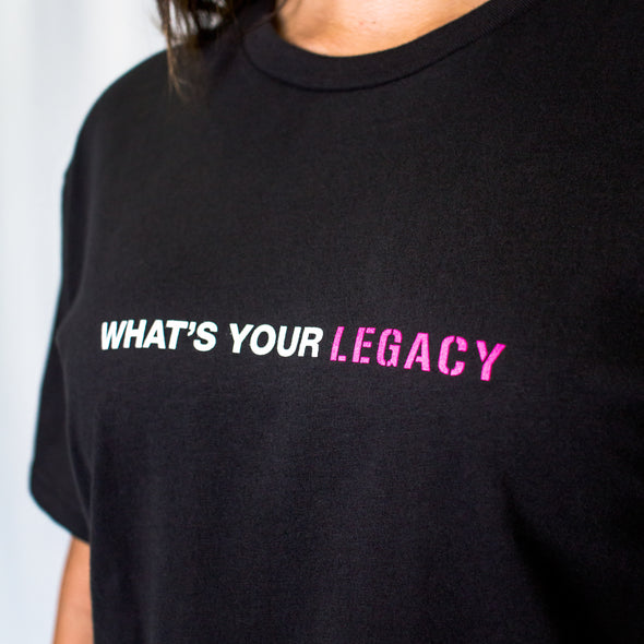 WHAT'S YOUR LEGACY TEE