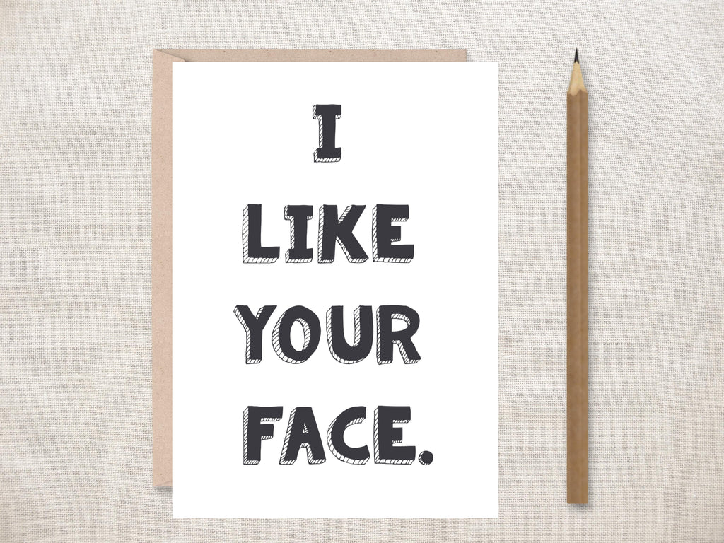 'I Like Your Face' Greetings Card