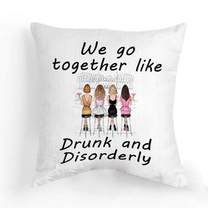 We Go Together Like Drunk And Disorderly - Pillow Case