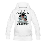 I'd Rather Be Flying - Women - Women's Premium Hoodie - white