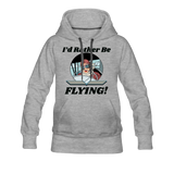 I'd Rather Be Flying - Women - Women's Premium Hoodie - heather gray
