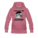 I'd Rather Be Flying - Women - Women's Premium Hoodie - mauve
