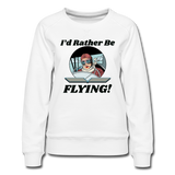 I'd Rather Be Flying - Women - Women's Premium Sweatshirt - white