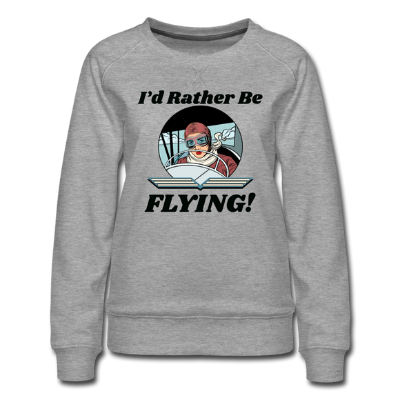I'd Rather Be Flying - Women - Women's Premium Sweatshirt - heather gray