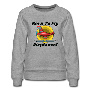 Born To Fly - Airplanes - Women's Premium Sweatshirt - heather gray