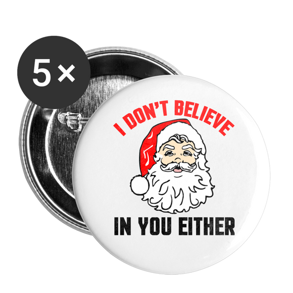 I Don't Believe - Santa - Buttons large 2.2'' (5-pack) - white