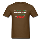 I'm Full of Holiday Spirit - Vodka - Unisex Classic T-Shirt - brown