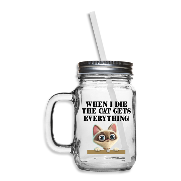 When I Die, Cat Gets Everything - Mason Jar - clear