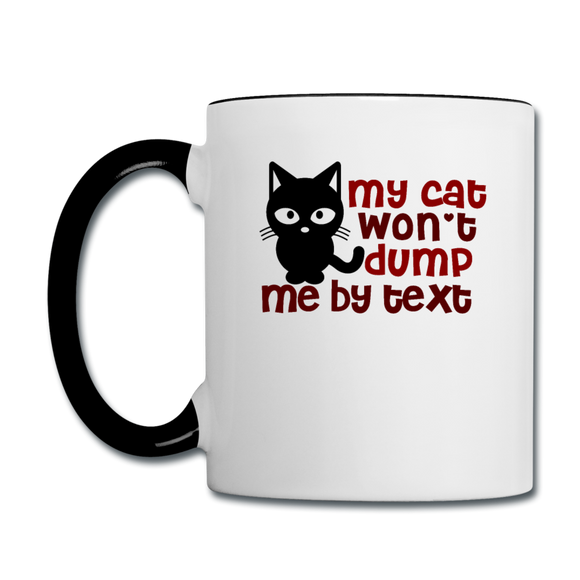 My Cat Won't Dump Me By Text - Contrast Coffee Mug - white/black