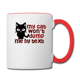 My Cat Won't Dump Me By Text - Contrast Coffee Mug - white/red