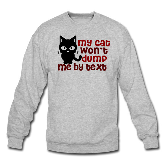 My Cat Won't Dump Me By Text - Crewneck Sweatshirt - heather gray