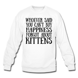 Can't Buy Happiness - Kittens - Black - Crewneck Sweatshirt - white
