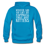 Can't Buy Happiness - Kittens - White - Gildan Heavy Blend Adult Hoodie - turquoise
