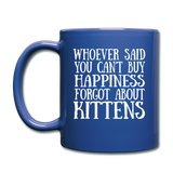 Can't Buy Happiness - Kittens - White - Full Color Mug - royal blue