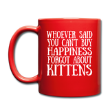 Can't Buy Happiness - Kittens - White - Full Color Mug - red