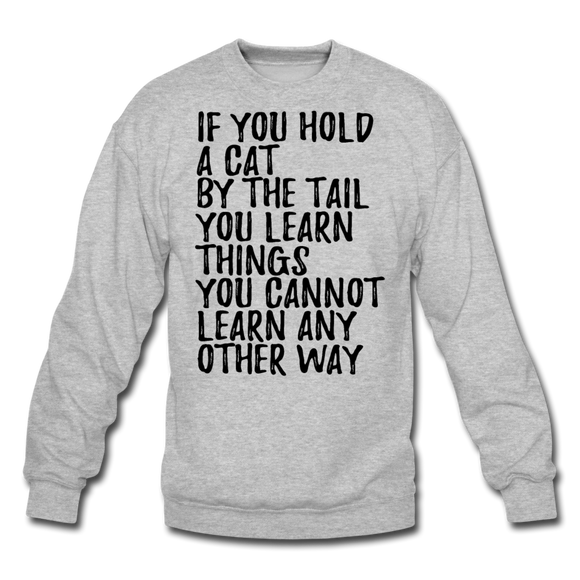 Hold A Cat By The Tail - Black - Crewneck Sweatshirt - heather gray