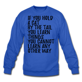 Hold A Cat By The Tail - Black - Crewneck Sweatshirt - royal blue