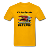 I'd Rather Be Flying - Biplane - Hanes Adult Tagless T-Shirt - gold