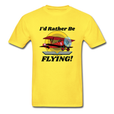 I'd Rather Be Flying - Biplane - Hanes Adult Tagless T-Shirt - yellow