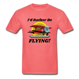 I'd Rather Be Flying - Biplane - Hanes Adult Tagless T-Shirt - coral