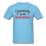 Chocolate Is My Valentine v1 - Unisex Classic T-Shirt - aquatic blue