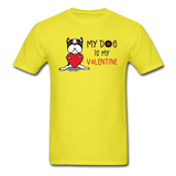My Dog Is My Valentine v1 - Unisex Classic T-Shirt - yellow