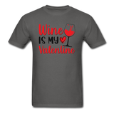 Wine Is My Valentine v2 - Unisex Classic T-Shirt - charcoal