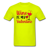 Wine Is My Valentine v2 - Unisex Classic T-Shirt - safety green