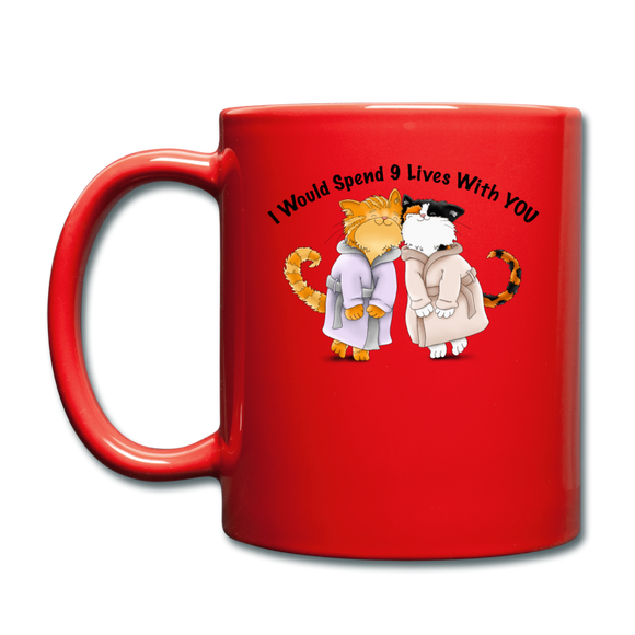 I would Spend 9 Lives WIth You - Full Color Mug - red