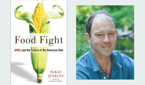 McKay Jenkins' Food Fight: GMOs and the Future of the American Diet