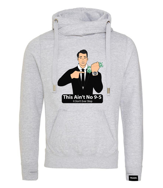 'This Ain't No 9-5' Mens Tradr. Cross Neck Hoody - Limited Edition