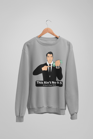 'This Ain't No 9-5' Mens Tradr. Sweatshirt - Sweatshirts - TRADR. Clothing