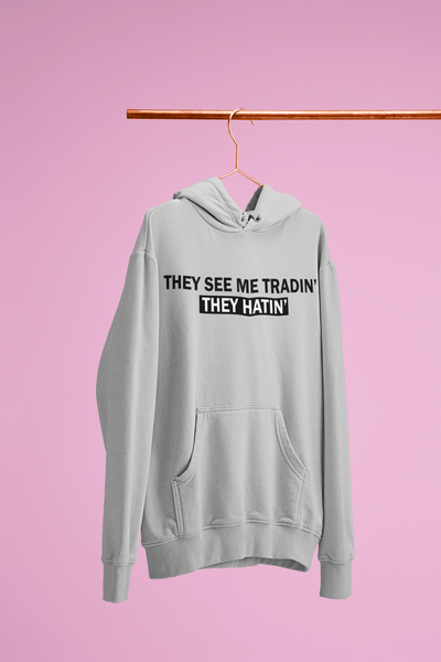 'They See Me Tradin' They Hatin'' Womens Tradr. Hoody - Hoody's - TRADR. Clothing