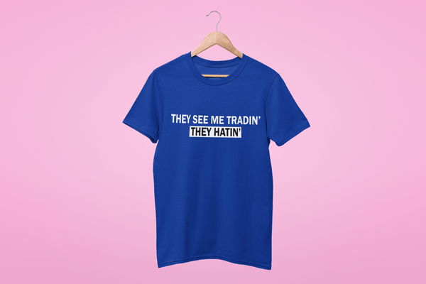 'They see me Tradin' they Hatin'' Womens Tradr. T-Shirt - T-Shirts - TRADR. Clothing