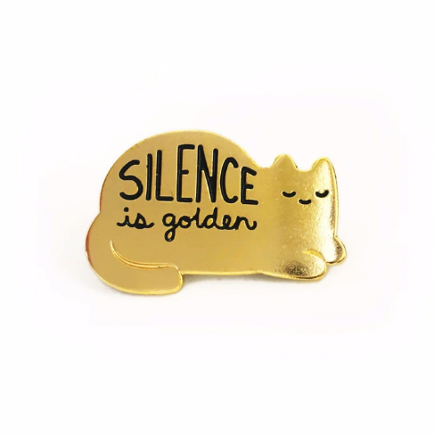 Silence is Golden Pin by Sparkle Collective