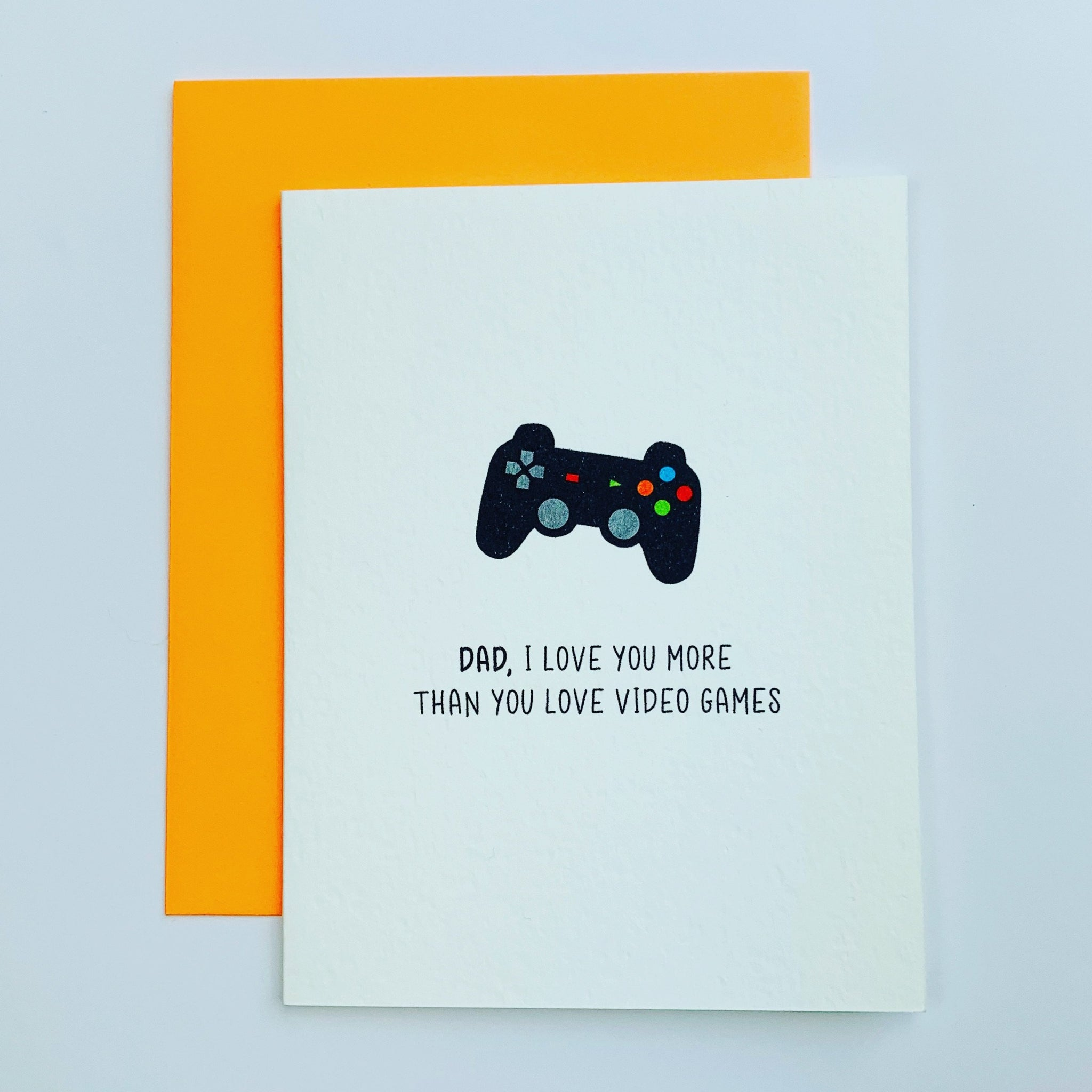 Dad, I love you more than you love video games by Driven To Ink