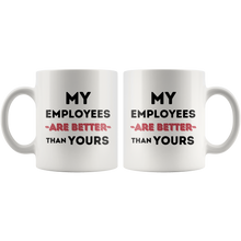 Load image into Gallery viewer, My Employees Are Better - Boss's Day Mug