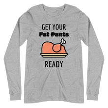 Load image into Gallery viewer, Get Your Fat Pants Ready Long Sleeve Tee