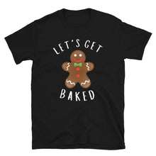 Load image into Gallery viewer, Let's Get Baked T-Shirt