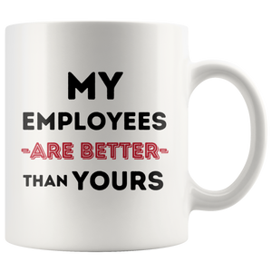 My Employees Are Better - Boss's Day Mug