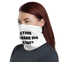"""Does This Mask Make Me Look Fat?"" Neck Gaiter (Face Covering)"
