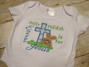 Silly Rabbit Easter is for Jesus Onesie or Tshirt