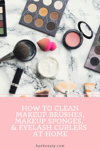 How to Clean Makeup Brushes, Makeup Sponges, & Eyelash Curlers at Home