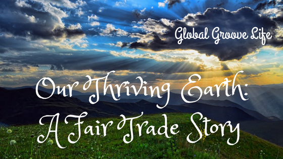 Our Thriving Earth: A Fair Trade Story