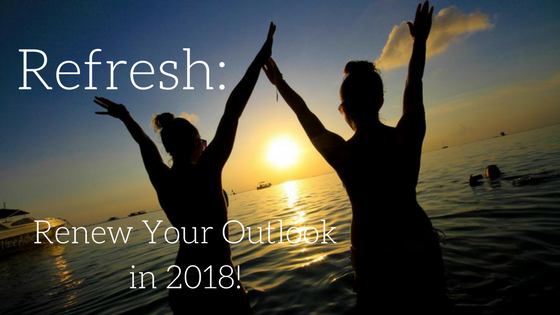 Refresh: Renew Your Outlook in 2018!