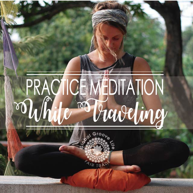 5 Ways To Practice Meditation While Traveling